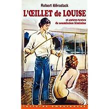 L'Oeillet de Louise et autres textes de soumission féminine (LECTURES AMOURE t. 170)