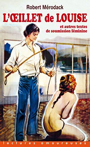 L'Oeillet de Louise et autres textes de soumission féminine (LECTURES AMOURE t. 170) par Robert Merodack