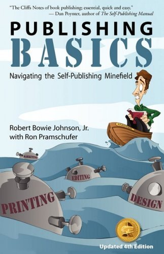 Publishing Basics - Navigating the Self-Publishing Minefield by Robert Bowie Jr. Johnson (2009-02-04)