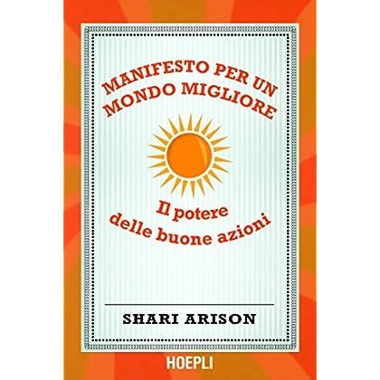 Manifesto Per Un Mondo Migliore: Il Potere Delle Buone Azioni! (Lifestyle)