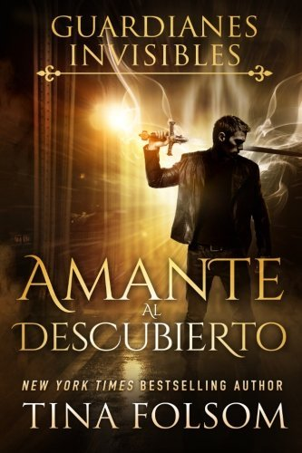 Amante al Descubierto (Guardianes Invisibles #1) (Spanish Edition) by Tina Folsom (2013-09-09)