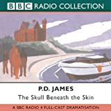 The Skull Beneath the Skin: BBC Radio 4 Full-cast Dramatisation (BBC Radio Collection)