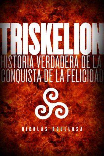 Triskelion: Historia verdadera de la conquista de la felicidad (Trilogía del Largo Ahora nº 1) por Nicolás Boullosa