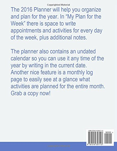 2016 Planner: 52 Week Planner for 2016. Helps with appointment and activity planning.zing daily activities.