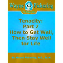 Tenacity: Part 7 How to Get Well, Then Stay Well for Life (English Edition)