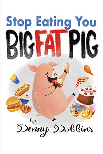 STOP EATING, YOU BIG FAT PIG! (English Edition) -
