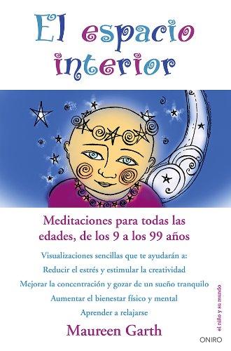 El espacio interior: Meditaciones para todas las edades, de los 9 a los 99 años (El Niño y su Mundo) por Maureen Garth
