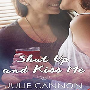 Shut Up And Kiss Me Hörbuch Download Amazonde Julie Cannon