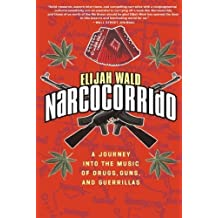 Narcocorrido: A Journey into the Music of Drugs, Guns, and Guerrillas by Elijah Wald (2002-10-22)