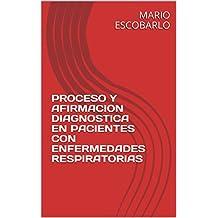 PROCESO Y AFIRMACION DIAGNOSTICA EN PACIENTES CON ENFERMEDADES RESPIRATORIAS (Spanish Edition)