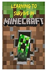 Learning to Survive in Minecraft: How to Play Guide and Secrets to Minecraft by Steve Walker (2014-04-26)