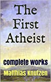 The First Atheist: The Complete Works of Matthias Knutzen