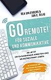 GO REMOTE! für Soziale und Kommunikative - Ab jetzt ortsunabhängig arbeiten und selbstbestimmt leben. Mit Interviews und praktischen Anleitungen zu über 30 Berufen.