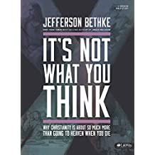 It's Not What You Think Bible Study Book: Why Christianity Is about So Much More Than Going to Heaven When You Die