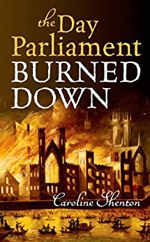 The Day Parliament Burned Down by [Shenton, Caroline]