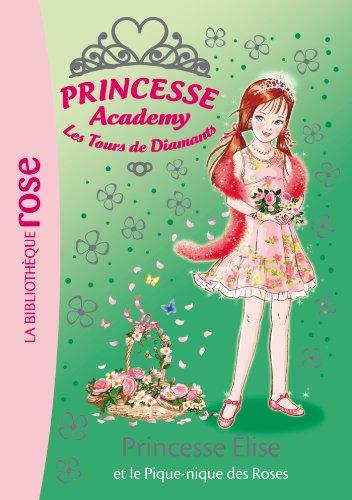 Princesse Academy 43 - Princesse Elise et le pique-nique des roses par Vivian French