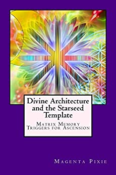 Divine Architecture and the Starseed Template: Matrix Memory Triggers for Ascension by [Pixie, Magenta]
