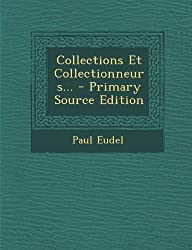 Collections Et Collectionneurs... - Primary Source Edition