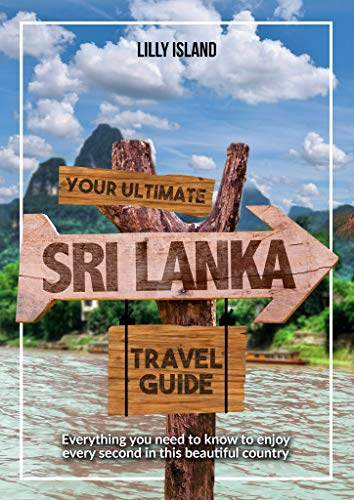 YOUR ULTIMATE SRI LANKA TRAVEL GUIDE: Everything you need to know to enjoy every second in this beautiful country I Sri Lanka Reiseführer (English Edition)