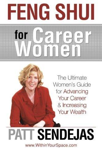 Feng Shui for Career Women: The Ultimate Women's Guide for Advancing Your Career & Increasing Your Wealth by Patt Sendejas (2013-11-30) par Patt Sendejas