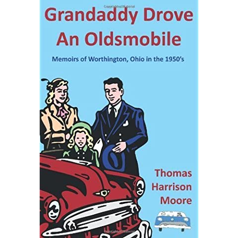 Grandaddy Drove an Oldsmobile: Memoirs of Worthington, Ohio in the 1950's by Moore, Thomas Harrison (2011) Paperback