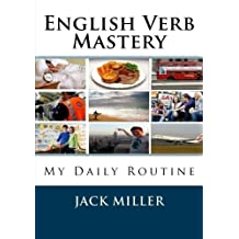 English Verb Mastery: My Daily Routine (Volume 1) by Jack Miller (2013-07-12)