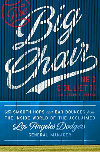 The Big Chair: The Smooth Hops and Bad Bounces from the Inside World of the Acclaimed Los Angeles Dodgers General Manager (English Edition) por Ned Colletti