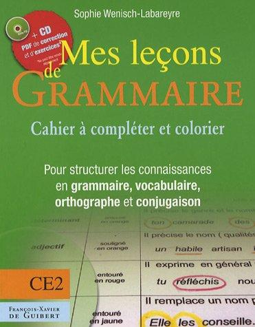 Mes leçons de grammaire CE2 : Manuel à compléter et à colorier pour structurer les connaisances en grammaire, vocabulaire, orthographe, conjugaison (1Cédérom)