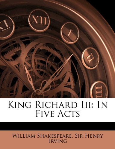 King Richard Iii: In Five Acts