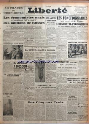 LIBERTE [No 391] du 18/12/1945 - AU PROCES DE NUREMBERG - LES ECONOMISTES NAZIS VOULAIENT FAIRE PERIR DES MILLIONS DE RUSSES - LES FONCTIONNAIRES ET M. PLEVEN - MAC ARTHUR A INTERDIT LE SHINTOISME - UN CRIMINEL DE GUERRE ARRETE DANS LA COTE-D'OR - MAX SAUCKER - KONOYE APPARTENAIT AUX CINQ FAMILLES - LE GOUVERNEMENT AMERICAIN SERAIT POUR LA RUPTURE AVEC FRANCO - L'AZERBAIDJAN A UN GOUVERNEMENT - ARRESTATION DES GROS INDUSTRIELS ALLEMANDS par Collectif