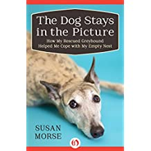The Dog Stays in the Picture: How My Rescued Greyhound Helped Me Cope with My Empty Nest (English Edition)