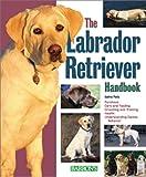 The Labrador Retriever Handbook (Pet Handbooks)
