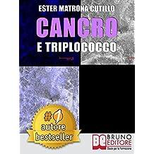 CANCRO E TRIPLOCOCCO. Un Unico Microrganismo All'Origine Di Tutti I Tipi Di Cancro