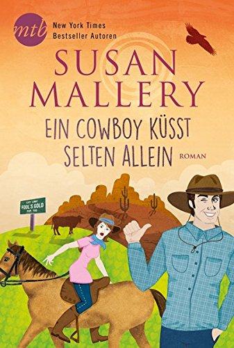 Ein Cowboy küsst selten allein (Fool's Gold Reihe)