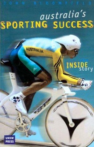Australia's Sporting Success: The Inside Story por John Bloomfield