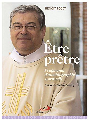 Etre prêtre : Fragments d'autobiographie spirituelle