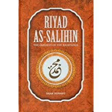 Riyad as-Salihin: The Gardens of the Righteous: A Collection of Authentic Hadiths