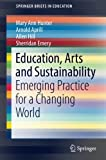 Education, Arts and Sustainability: Emerging Practice for a Changing World (SpringerBriefs in Education)