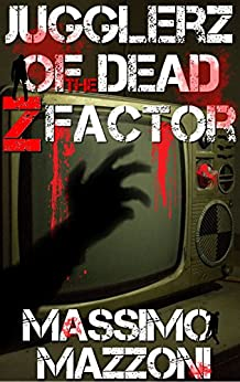 Jugglerz of the Dead: Z Factor di [Mazzoni, Massimo]