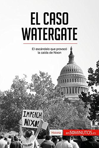 El caso Watergate: El escándalo que provocó la caída de Nixon (Historia)
