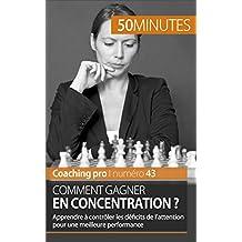 Comment gagner en concentration ?: Apprendre à contrôler les déficits de l'attention pour une meilleure performance (Coaching pro t. 43) (French Edition)