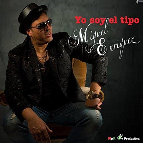 Yo Soy El Tipo - Miguel Enriquez