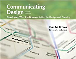 Communicating Design: Developing Web Site Documentation for Design and Planning (Voices That Matter) di [Brown, Dan M.]