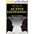 The Art of Active Listening: How to Double Your Communication Skills in 30 Days