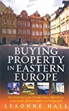 Buying Property In Eastern Europe: The essential guide to purchasing property in 13 countries, from the Baltic to the Balkans