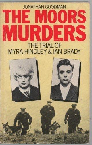 The Moors Murders: The Trial of Myra Hindley and Ian Brady by Jonathan Goodman (1986-12-01)