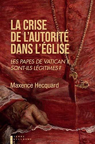 Les papes de Vatican II sont-ils encore légitimes ? par Maxence Hecquard