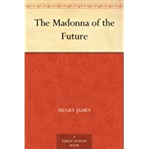 The Madonna of the Future (English Edition)