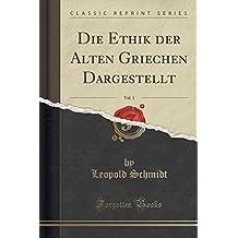 Die Ethik der Alten Griechen Dargestellt, Vol. 1 (Classic Reprint)