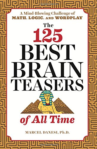 Pdf read the 125 best brain teasers of all time a mind blowing read the 125 best brain teasers of all time a mind blowing challenge of math logic and wordplay online book by marcel danesi ph fandeluxe Choice Image